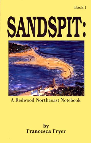 Sandspit : A Redwood Northcoast Notebook, Book I: Fryer, Francesca