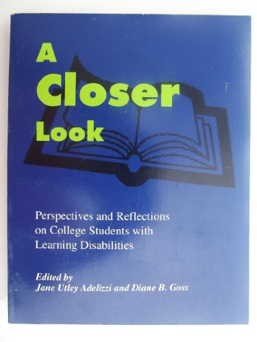 A Closer Look: Perspectives and Reflections on College Students with Learning Disabilities: ...