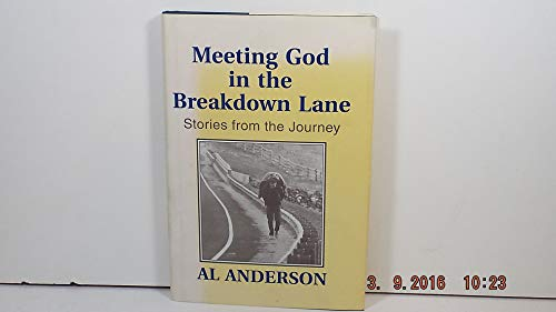 Meeting God in the Breakdown Lane : Stories from the Journey: Anderson, Al