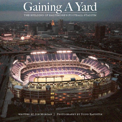 9780964981973: Gaining a Yard: The Building of Baltimore's Football Stadium