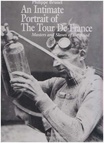 9780964983502: Intimate Portrait of the Tour De France: Masters and Slaves of the Road