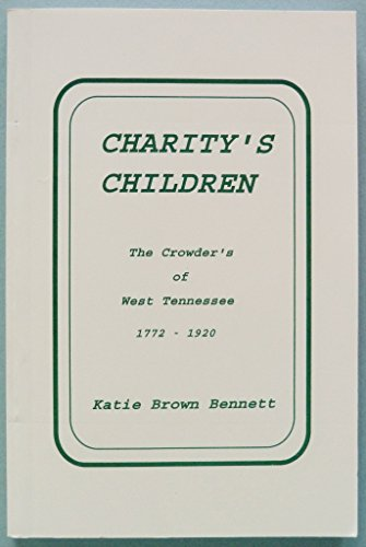 9780964985322: Charity's Children: The Crowders of West Tennessee, 1772-1920