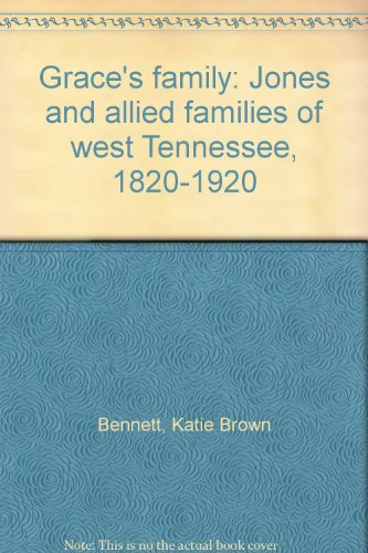 Grace's family: Jones and allied families of west Tennessee, 1820-1920 (0964985330) by Katie Brown Bennett