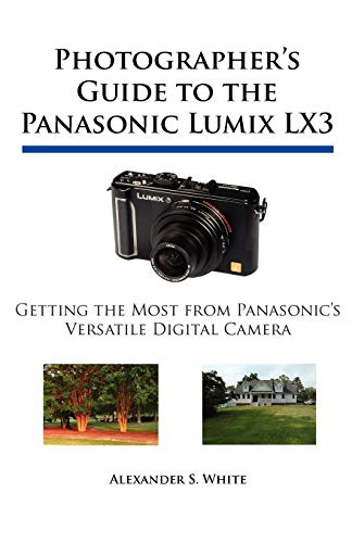 9780964987517: Photographer's Guide to the Panasonic Lumix Lx3: Getting the Most from Panasonic's Versatile Digital Camera