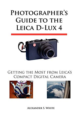 9780964987531: Photographer's Guide to the Leica D-Lux 4: Getting the Most from Leica's Compact Digital Camera