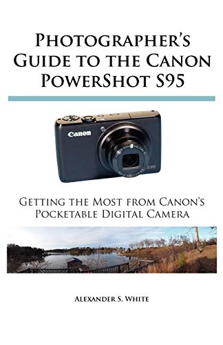 9780964987562: Photographer's Guide to the Canon Powershot S95: Getting the Most from Canon's Pocketable Digital Camera