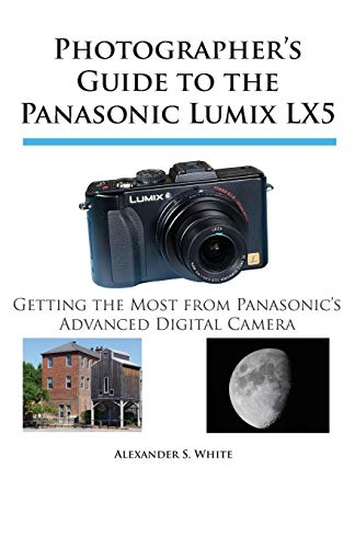 9780964987593: Photographer's Guide to the Panasonic Lumix LX5: Getting the Most from Panasonic's Advanced Digital Camera