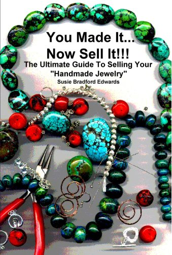 You Made It, Now Sell It (The Ultimate Guide To Selling Your Handmade Jewelry) (Spanish, French, ...