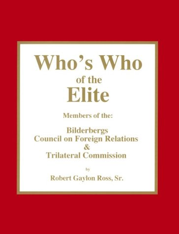 Who's Who of the Elite : Members of the Bilderbergs, Council on Foreign Relations, & Trilateral C...