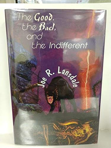 The Good, the Bad, and the Indifferent: Lansdale, Joe R.
