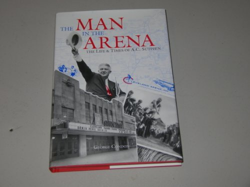 9780964990005: The Man in the Arena: The Life and Times of A.C. Sutphin