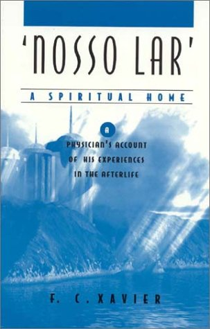 9780964990715: Nosso Lar: A Spiritual Home- A Physician's Account of His Experiences in the Afterlife