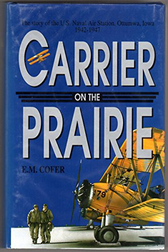 Carrier on the Prairie: The story of: Cofer, E. M