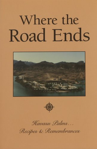 9780964995604: Where the Road Ends: Havasu Palms, Recipes & Remembrances