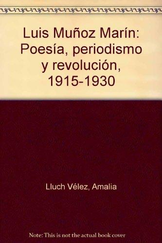 9780965001953: Luis Mu�oz Mar�n: Poes�a, periodismo y revoluci�n, 1915-1930