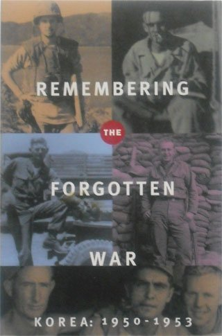 Remembering the Forgotten War: Korea 1950-1953