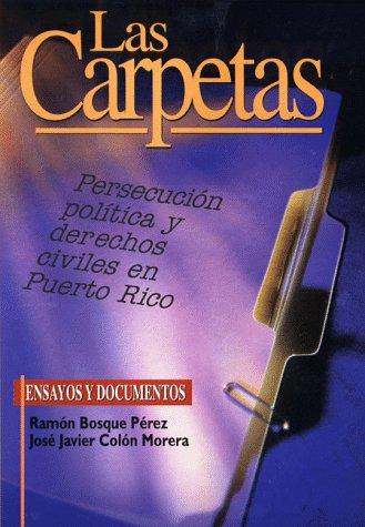 9780965004305: Las carpetas: Persecución política y derechos civiles en Puerto Rico : ensayos y documentos