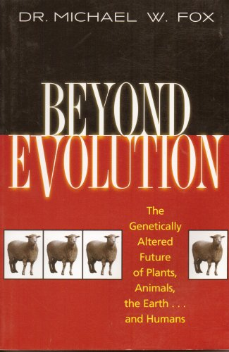 9780965005562: Beyond Evolution: The Genetically Altered Future of Plants, Animals, the Earth... and Humans
