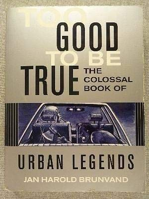 9780965010498: TOO GOOD TO BE TRUE - THE COLOSSAL BOOK OF URBAN LEGENDS.