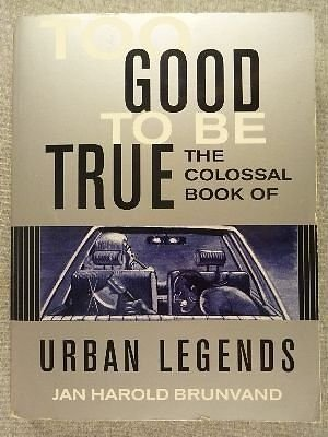 TOO GOOD TO BE TRUE - THE COLOSSAL BOOK OF URBAN LEGENDS.: JAN HAROLD BRUNVAND