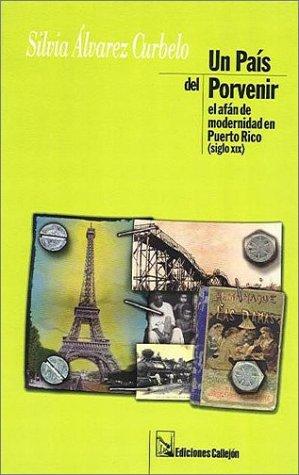 Un pais del porvenir (Spanish Edition): Curbelo, Silvia Alvarez