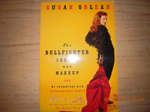 9780965011549: The Bullfighter Checks Her Makeup - My Encounters With Extraordinary People b...