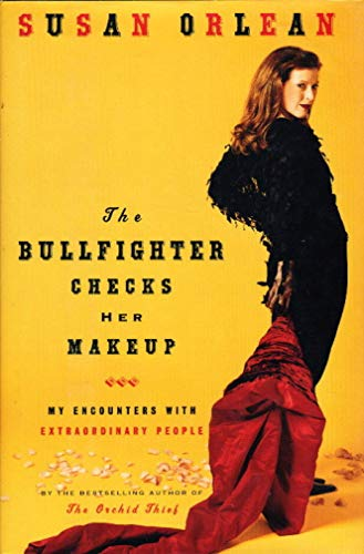 9780965011549: The Bullfighter Checks Her Makeup - My Encounters With Extraordinary People