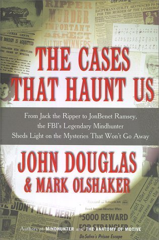 The Cases ThatHaunt Us: From Jack the: John Douglas -
