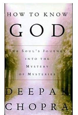 How to Know God: The Soul's Journey into the Mystery of Mysteries: Deepak Chopra
