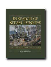 9780965021319: In Search of Steam Donkeys: Logging Equipment in Oregon