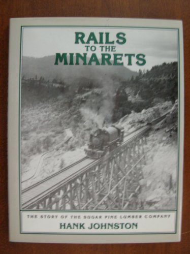 Rails to the Minarets; The story of the Sugar Pine Lumber Company: Johnston, Hank