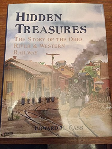 9780965021333: Hidden Treasures: The Story of the Ohio River & Western Railway