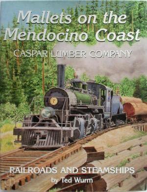 9780965021340: Mallets on the Mendocino Coast: Casper Lumber Company Railroads and Steamships