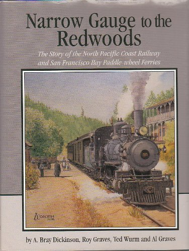 9780965021357: Narrow Gauge to the Redwoods: The Story of the North Pacific Coast Railway and San Francisco Bay Paddle-Wheel Ferries