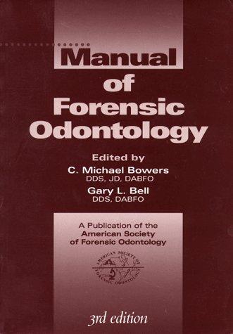 Manual of Forensic Odontology: Bell, Gary