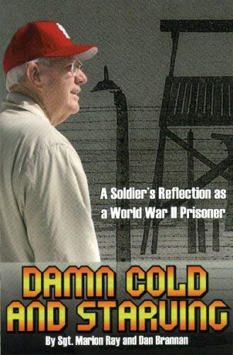 Damn Cold and Starving: A Soldiers Reflection As a World War Ii Prisoner