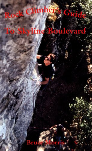 9780965023429: Rock Climber's Guide to Skyline Boulevard