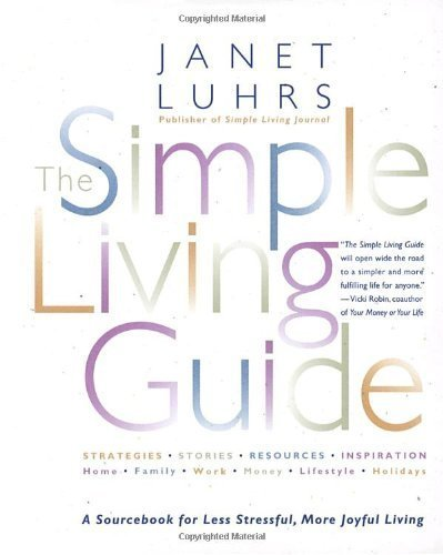 THE SIMPLE LIVING GUIDE A Sourcebook for Less Stressful, More Joyful Living: Luhrs, Janet