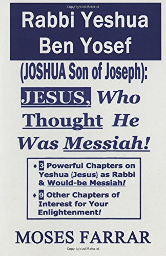 Rabbi Yeshua Ben Yosef (Joshua Son of Joseph): Jesus, Who Thought He Was Messiah (9780965024778) by Farrar, Moses