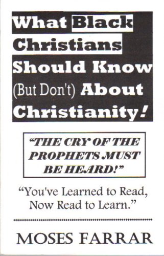 What Black Christians Should Know (But Don't) About Christianity! (0965024784) by Moses Farrar