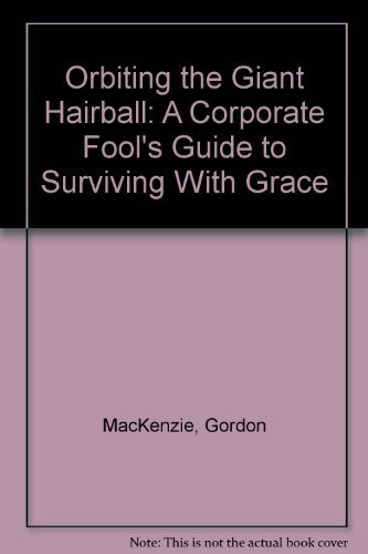 9780965024907: Orbiting the Giant Hairball: A Corporate Fool's Guide to Surviving With Grace