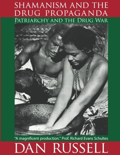9780965025317: Shamanism and the Drug Propaganda: The Birth of Patriarchy and the Drug War: Volume 1