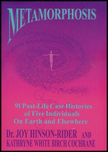 Metamorphosis - 91 Past-Life Case Histories of: DR. JOY &