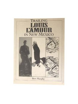 Trailing Louis L'Amour In New Mexico (UNCOMMON FIRST EDITION, FIRST PRINTING SIGNED BY THE AUTHOR)