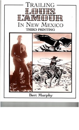Trailing Louis L'Amour in New Mexico: Murphy, Bert