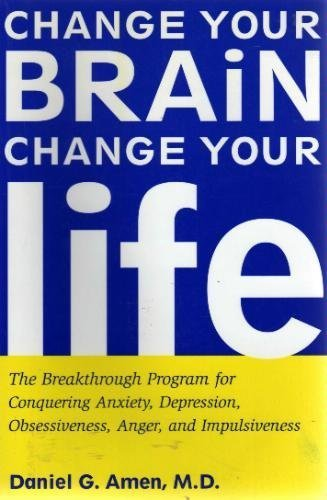 9780965031233: Change Your Brain, Change Your Life: The Breakthrough Program for Conquering Anxiety, Depression, Ob
