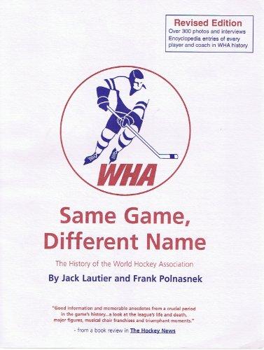 Same Game, Different Name: The History of the World Hockey Association: Lautier, Jack; Polnaszek, ...