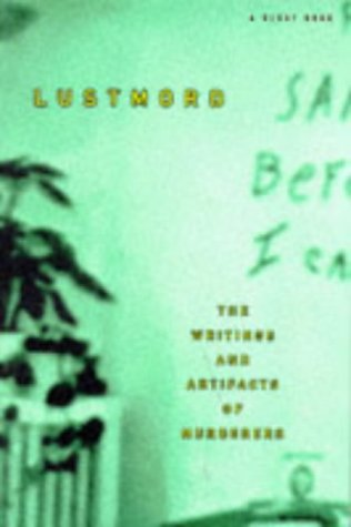 9780965032407: Lustmord: The Writings and Artifacts of Murderers
