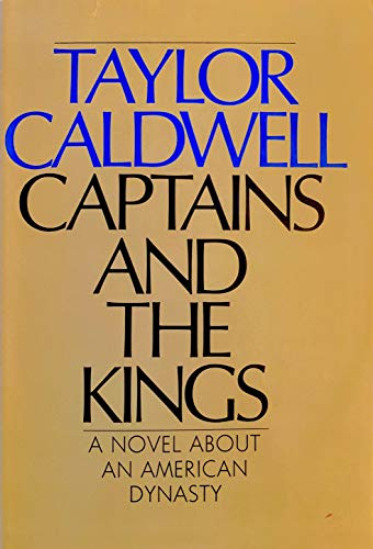 Captains and the Kings A Novel About An American Dynasty: Taylor Caldwell