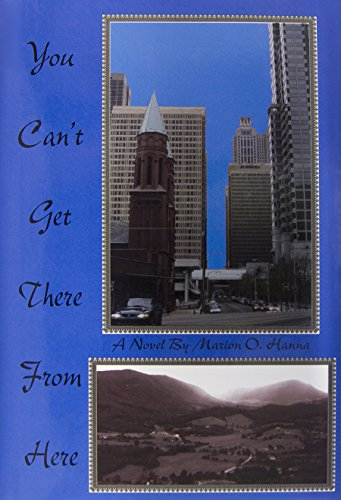 YOU CAN'T GET THERE FROM HERE.: Hanna, Marion O.